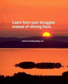 """""""Learn from your struggles instead of reliving them."""" Self improvement and counseling quotes. Created and posted by the Online Counselling College."""