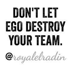 DON'T LET EGO DESTROY YOUR TEAM.