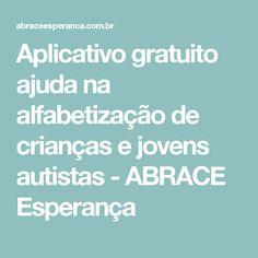 Aplicativo gratuito ajuda na alfabetização de crianças e jovens autistas - ABRACE Esperança