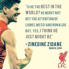 Is he the best in the world? Yes he is ~ Steven George Gerrard . Captain Fantastic . Liverpool Football Club.