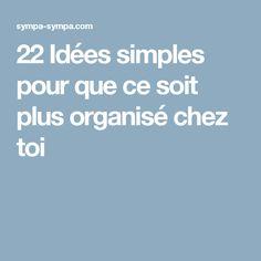 22Idées simples pour que cesoit plus organisé chez toi