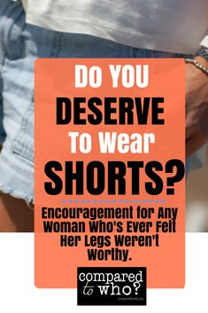 """When it's hot outside but you aren't sure your """"legs are worthy"""" .  . Do you deserve to wear shorts? This is great encouragement for Christian women. #comparedtowho #bodyimage #stopcomparing"""