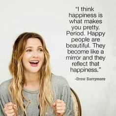 Quotes and inspiration from Celebrity QUOTATION - Image : As the quote says - Description Drew Barrymore quote Happiness makes you pretty. Sharing is everything - We, at Quotes Daily, we think that sharing Now Quotes, Great Quotes, Quotes To Live By, Life Quotes, Inspirational Quotes, Happy Quotes, Thankful Quotes, Awesome Quotes, Motivational Quotes