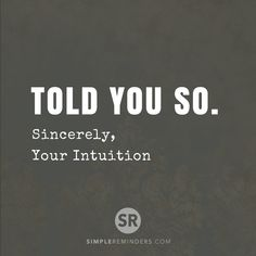 Told you so. Sincerely, your intuition