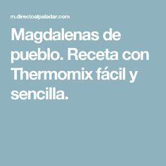 Magdalenas de pueblo. Receta con Thermomix fácil y sencilla.