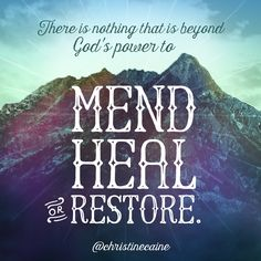 There is nothing that is beyond God's power to mend, heal or restore. Scripture Study, Scripture Quotes, Godly Quotes, Scriptures, Walk By Faith, Faith In God, Bible Verses About Strength, Christine Caine, Blessed Is She