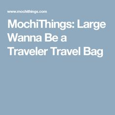 MochiThings: Large Wanna Be a Traveler Travel Bag