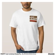 PARTY text wisdom funny fun eat sleep enjoy GIFT T-Shirt