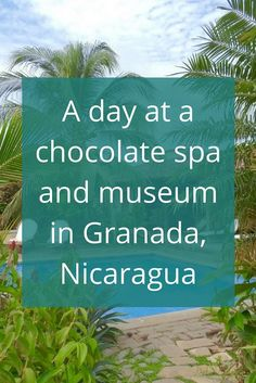 Adoration 4 Adventure's recommendations for a chocolate spa and museum in Granada, Nicaragua including a chocolate making workshop, and spa treatments.