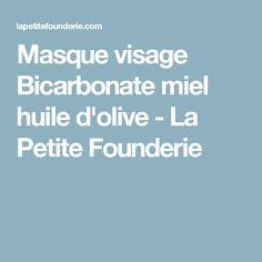 Masque visage Bicarbonate miel huile d'olive - La Petite Founderie