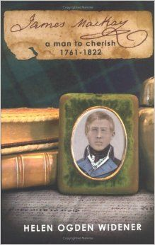 My great aunt Helen Ogden Widener wrote this book about my 4 X great-grandfather, Captain James Mackay, in the great oral tradition of Scotland with the voice of my great-grandfather, Judge John Milton Barker.