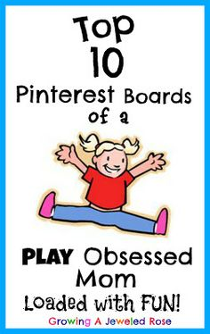 Growing A Jeweled Rose: Top 10 Pinterest Boards for Play