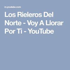 Los Rieleros Del Norte - Voy A Llorar Por Ti - YouTube