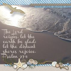 The Lord reigns, let the earth be glad; let the distant shores rejoice. Psalm 97:1  kit: Seaside by Connie Prince