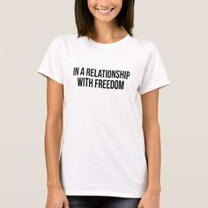 In A Relationship With Freedom FUNNY SINGLE Status T-Shirt