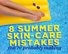 8 Summer Skin-Care Mistakes You're Probably Making