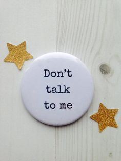 Don't talk to me Badge £1