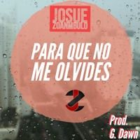 Josue Zonambulo - Para que No te Olvides Prod. GDawn by Josue Zonambulo on SoundCloud