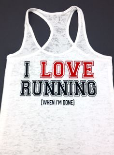 I LOVE RUNNING ( when im done) Tank