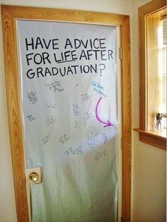 For my graduation get-together I covered our closet door with wrapping paper and set a jar of Sharpies on the window sill so everyone could share with me their best post-graduation advice