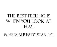 The best feeling is when you look at him and he is already staring. Yes! :) xoxo