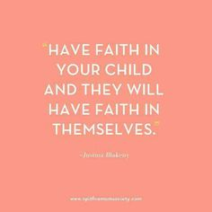 Have faith in your child and they will have faith in themselves