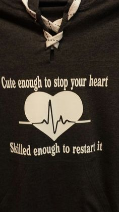 "The is a great hoodie. Its a thin hoodie with a lace up design. The design it says "" Cute enough to stop your heart. Skilled enough to restart it. Great for anyone in the medical field, ems, nurse, do"