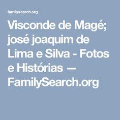 Visconde de Magé; josé joaquim de Lima e Silva - Fotos e Histórias — FamilySearch.org