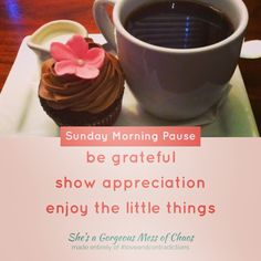 Sunday Morning Pause   be grateful  show appreciation  enjoy the little things   She's a Gorgeous Mess of Chaos made entirely of #loveandcontradictions  #makeadifference #ShareYourStory