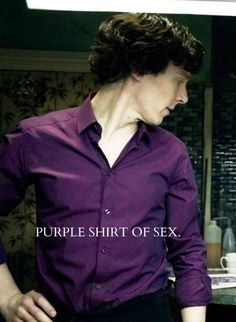 You can't like Sherlock and not like this. <<< The PURPLE SHIRT OF SEX