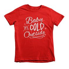 Baby It's Cold Outside T-shirt (youth) 25 USD 19.99 USD Your winter cutie will look adorable in this decorative 'Baby it's Cold Outside' type design with simple snowflakes. Baby It's Cold Outside T-shirt (youth) via Hey Sugar! Designs. Click on the image to see more!