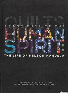 Conscience of the Human Spirit: The Life of Nelson Mandela in Quilts