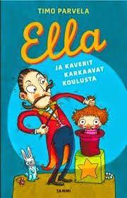 Timo Parvela;  Ella ja kaverit karkaavat koulusta