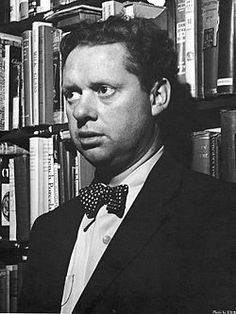 """Dylan Marlais Thomas (27 October 1914– 9 November 1953) was a Welsh poet and writer whose works include the poems, """"Do not go gentle into that good night"""", """"And death shall have no dominion"""", the """"play for voices"""", Under Milk Wood, and stories and radio broadcasts such as A Child's Christmas in Wales and Portrait of the Artist as a Young Dog."""