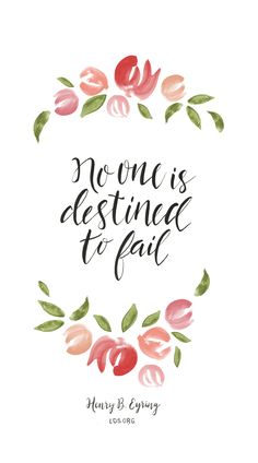 No one is destined to fail. —Henry B. Eyring #LDS