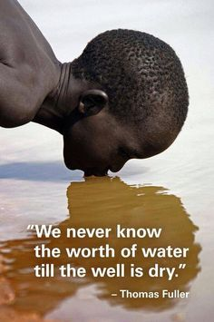 Many of us in the developed world take clean water for granted. Water is Life. (via Support clean water rights for every human being every where! Save Our Earth, Save The Planet, We Are The World, Change The World, Our World, Global Warming, Climate Change, Planets, Inspirational Quotes