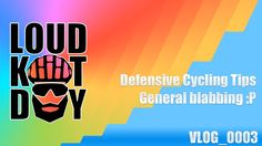 Loud Kit Day! Cycling VLOG 0003 - Defensive cycling on the roads. With C...