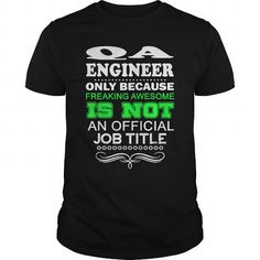 QA ENGINEER ONLY BECAUSE FREAKING AWESOME IS NOT AN OFFICIAL JOB TITLE T-Shirts, Hoodies, Sweatshirts, Tee Shirts (22.99$ ==► Shopping Now!)