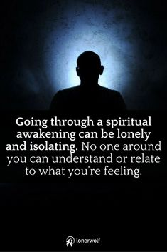 Going through a spiritual awakening can be extremely lonely.