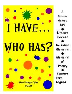 """Five fun games to keep your middle schoolers and high schoolers engaged in reviewing author's craft, literary devices, and elements of poetry! Frequent review of these terms will ensure your students move these concepts to long-term memory, transfer them to their own writing, and are better prepared for standardized exams! """"I Have . . . Who Has?"""" is also great for substitute teachers, early finishers, or five-minute brain breaks!"""