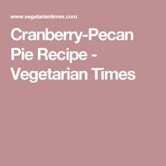 Cranberry-Pecan Pie Recipe - Vegetarian Times