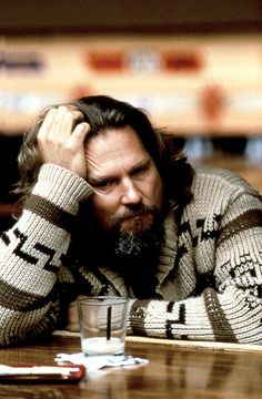 "The Dude/Jeff Bridges...""The Big Lebowski""  written & directed by the Coen bros."