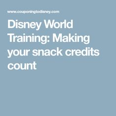 Disney World Training: Making your snack credits count