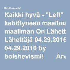 """Kaikki hyvä - """"Left"""" kehittyneen maailman On Lähettäjä 04.29.2016 by bolshevismi! Arvioi  Nykypäivän esittely """"Vasen"""", erityisesti ne elävät kehittyneissä maissa (tässä voidaan katsoa Venäjän federaation), nämä ovat joitakin ryhmiä aktivistien monet puolueen ja jopa internationales, jossa ne pelataan """"kaikki hyvä"""", toimivat periaatetta """"jotain on tehtävä"""" usein unohdetaan ongelmat teorian, uppoaminen syvemmälle räme ekonomismin.  """"Vasen"""" voi tulla yksi. Jos henkilö päättää, että…"""
