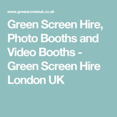 Green Screen Hire, Photo Booths and Video Booths - Green Screen Hire London UK