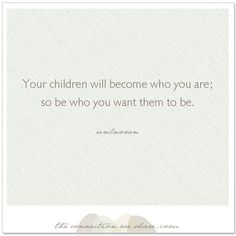 Your children will become who you are; so be who you want them to be. #parenting #quote