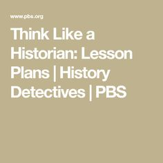 Think Like a Historian: Lesson Plans | History Detectives | PBS