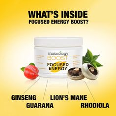 Shakeology Focused Energy BOOST: ✔ Guarana - an energizing plant that helps increase alertness, fight fatigue, and increase concentration ✔ Ginseng - ancient herb that promotes vitality, mental clarity, and memory ✔ Rhodiola - adaptogen used to ease mental fatigue and enhance ability to cope with stress ✔ Lion's Mane (mushroom) supports the immune system and improves cognitive functions