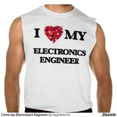 I love my Electronics Engineer Sleeveless Tee Tank Tops