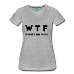 WTF Where/'s The Food Funny T-Shirt Sarcastic Slogan Humour